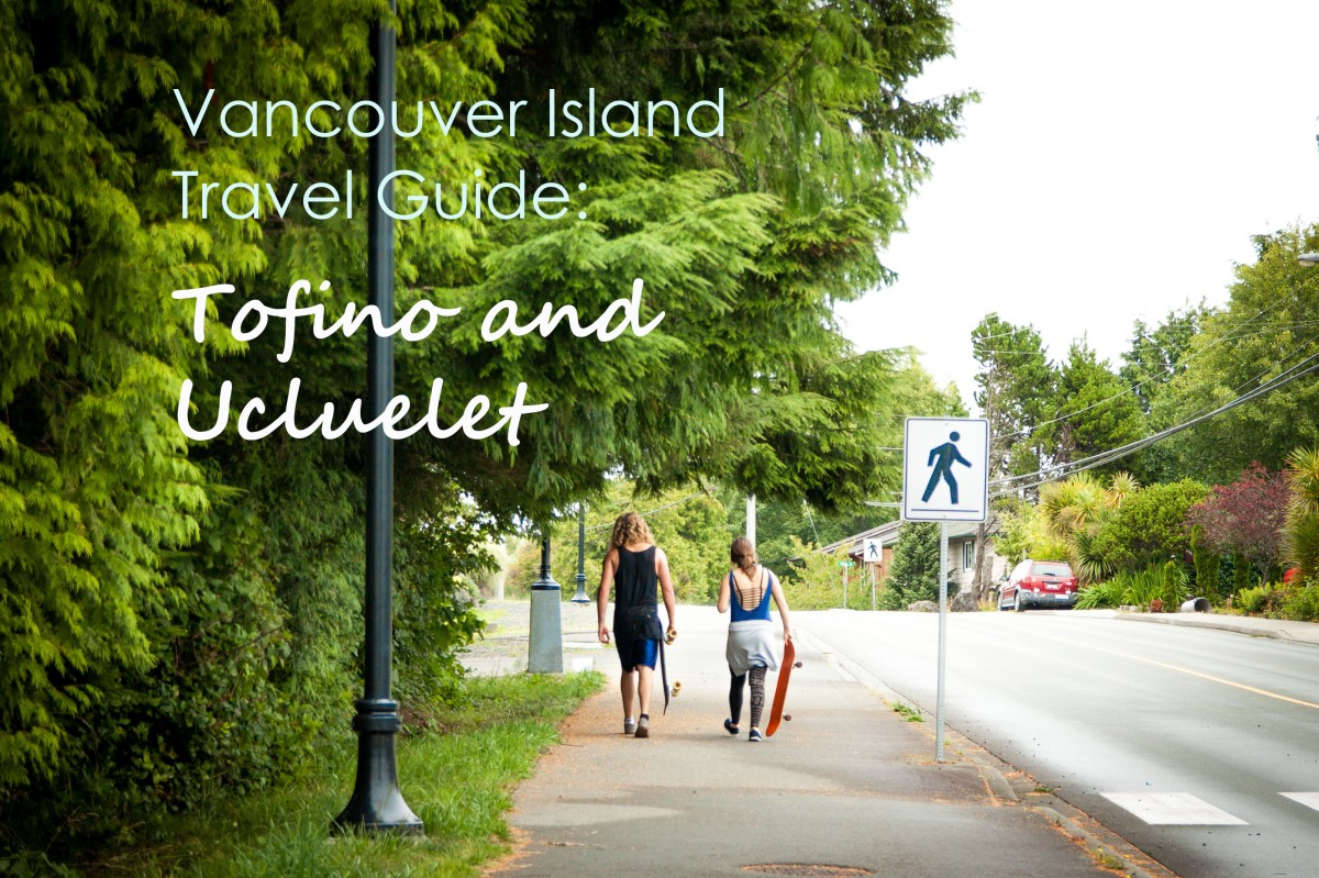 Vancouver Island Travel Guide: Tofino and Ucluelet